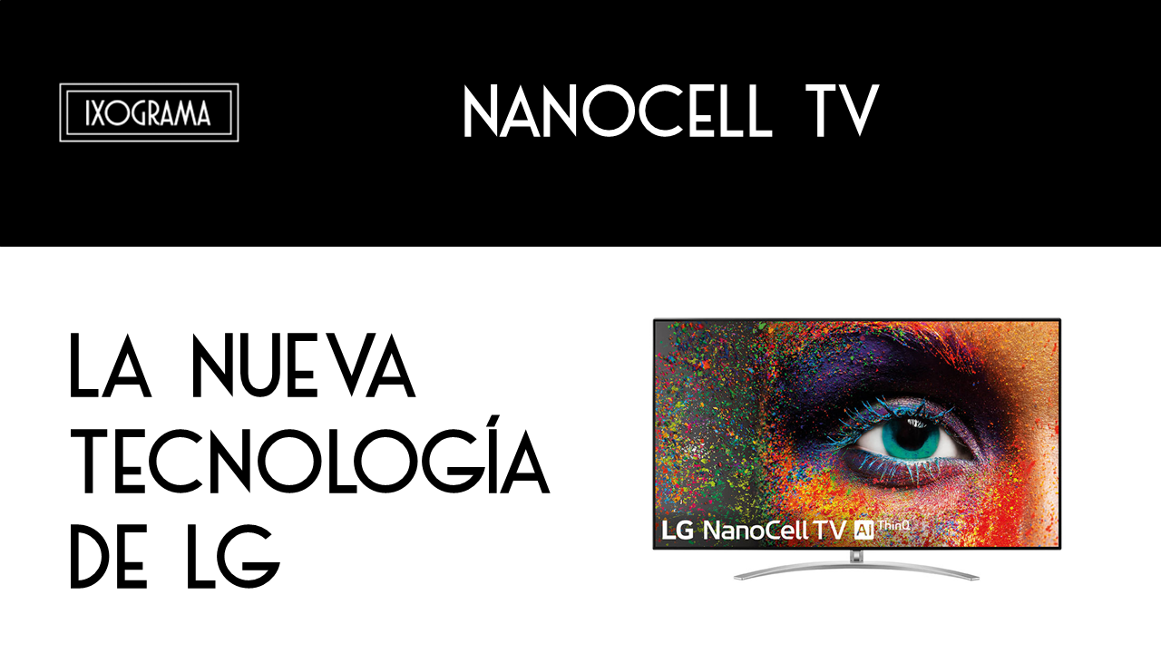 NanoCell TV ixograma - NanoCell TV de LG, una nueva forma de ver TV